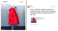 memehumor:  Kendall Jenner's Massive Jacket Is Inspiring Some Hilarious Roasts: H Vogue.fr  Follow  Winter is coming!  Follow  @lishbaaa  This is what PE. teachers would be  wearing during winter while shouting at  students to stop complaining that it's  too cold  Vogue.fr@VogueParis  Winter is coming!  11:46 AM-24 Oct 2018 memehumor:  Kendall Jenner's Massive Jacket Is Inspiring Some Hilarious Roasts