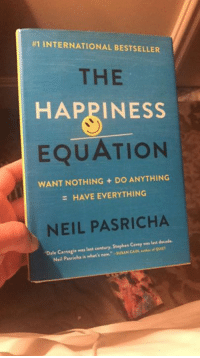 """Memes, Stephen, and Book: H1 INTERNATIONAL BESTSELLER  THE  HAPPINESS  EQUATION  WANT NOTHING DO ANYTHING  HAVE EVERYTHING  NEIL PASRICHA  """"Dale Carnegie was last century. Corey  n att decade.  Stephen Neil ha is what's now. -suSAN CAIN,  Pasric Good book..."""