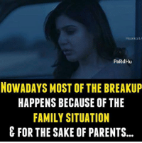 Family, Memes, and Parents: Ha aka&  PaRdHu  NOWADAYS MOST OF THE BREAKUP  HAPPENS BECAUSE OF THE  FAMILY SITUATION  E FOR THE SAKE OF PARENTS...