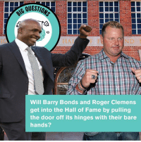 It's probably their best chance.: HA FF  Will Barry Bonds and Roger Clemens  get into the Hall of Fame by pulling  the door off its hinges with their bare  hands? It's probably their best chance.