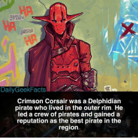 Chewbacca, Facts, and Memes: HA  ia  ORSAIR  ORSPIR  DailyGeekFacts  Crimson Corsair was a Delphidian  pirate who lived in the outer rim. He  led a crew of pirates and gained a  reputation as the best pirate in the  region Do you want more facts on Crimson Corsair? _ crimsoncorsair hansolo chewbacca lukeskywalker obiwankenobi darthvader starwars starwarsfacts dailygeekfacts
