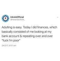 """Starts immediately googling """"how much do strippers make"""": HAAAOfficial  @hesanasshole  Adulting is easy. Today l did finances, which  basically consisted of me looking at my  bank account & repeating over andover  """"fuck I'm poor""""  24/2/17, 8:01 am Starts immediately googling """"how much do strippers make"""""""