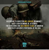 Such a good war movie - Follow @cinfacts and tag your friends - hacksawridge cinema_facts andrewgarfield melgibson teresapalmer samworthington VinceVaughn HugoWeaving lionsgate wwii worldwar2 patriots peace nowar epic action soldier army veteran oscars remember: HACKSAW RIDGE  ACCORDING TO DIRECTOR  MEL GIBSON  DESMOND T  DOSS'S SON DESMOND JR. ATTENDED  THE SCREENING AND  WAS MOVED TEARS BY ANDREW  GARFIELD'S ACCURATE PORTRAYAL OF HIS DAD.  CINEMA  FACTS Such a good war movie - Follow @cinfacts and tag your friends - hacksawridge cinema_facts andrewgarfield melgibson teresapalmer samworthington VinceVaughn HugoWeaving lionsgate wwii worldwar2 patriots peace nowar epic action soldier army veteran oscars remember