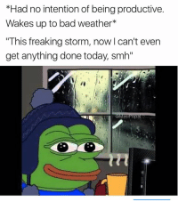 "@theladbible browses memes all day regardless of weather: *Had no intention of beingproductive.  Wakes up to bad weather  ""This freaking storm, now I can't even  get anything done today, smh""  asiPopa @theladbible browses memes all day regardless of weather"