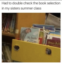 Double Check: Had to double check the book selection  in my sisters summer class  My Daddy  Green Butt