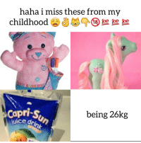 Juice, Haha, and Miss: haha 1 miss these from my  childhood 11 1oo  oo 1oo  Capri-s  juice dr  being 26kg <p>-h</p>