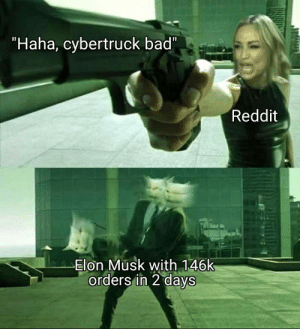 "Jokes on you by mijuzz7 MORE MEMES: ""Haha, cybertruck bad"",  Reddit  Elon Musk with 146k  orders in 2 days Jokes on you by mijuzz7 MORE MEMES"