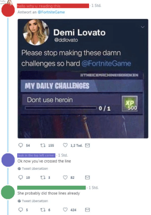 Demi Lovato, Heroin, and Haha: haha  got  ello why u reading this  1 Std.  Antwort an @FortniteGame  Demi Lovato  @ddlovato  Please stop making these damn  challenges so hard @FortniteGame  MY DAILY CHALLENGES  Dont use heroin  XP  500  0/1  954 155 1,2 Tsd.  look in the top left corner  Ok now you've crossed the line  Tweet übersetzen  1 Std.  She probably did those lines already  Tweet übersetzen Demi Linevato