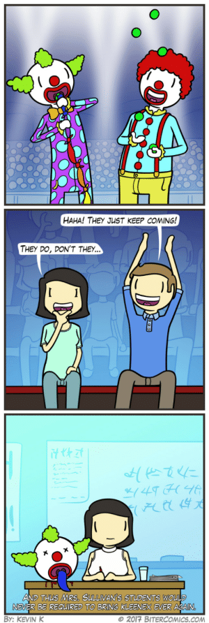 Omg, Tumblr, and Blog: HAHA! THEY JUST KEEP COMING!  THEY DO, DON'T THEY  THUS MRS. SULLIVAN'S STUDENTS WOULD  AND  NEVER BE REQUIRED TO BRING KLEENEX EVER AGAIN  BY: KEVIN K  © 2017 BITERCOMICS.COM omg-images:  Blozo