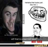 troll face: hahaha that looks just  like me ;)  IRL TROLLFACE #WINNING  wtf that is a real troll face?  HOİ BAü  funny.ce