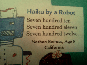 sampsans: This is literary genius : Haiku by a Robot  Seven hundred ten  Seven hundred eleven  Seven hundred twelve  Nathan Beifuss, Age 9  California sampsans: This is literary genius