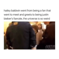 Cute, Weird, and Girl Memes: hailey baldwin went from being a fan that  went to meet and greets to being justin  bieber's fiancée, the universe is so weird  JUSTIN Thats so cute😥♥️ @transformationfeed