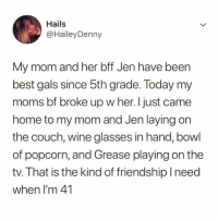 Funny, Moms, and Wine: Hails  @HaileyDenny  My mom and her bff Jen have been  best gals since 5th grade. Today my  moms bf broke up w her. I just came  home to my mom and Jen laying on  the couch, wine glasses in hand, bowl  of popcorn, and Grease playing on the  tv. That is the kind of friendship lneed  when I'm 41 If you @masturbate follow @masturbate 🔞