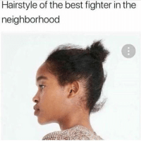 Memes, True, and Best: Hairstyle of the best fighter in the  neighborhood Is this true?? 😂😂