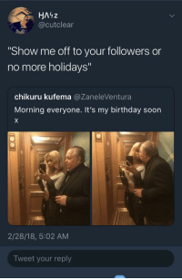 """<p>Sugar daddies like to be shown off too ladies (via /r/BlackPeopleTwitter)</p>: HAiz  @cutclear  """"Show me off to your followers or  no more holidays""""  chikuru kufema @ZaneleVentura  Morning everyone. It's my birthday soon  2/28/18, 5:02 AM  Tweet your reply <p>Sugar daddies like to be shown off too ladies (via /r/BlackPeopleTwitter)</p>"""