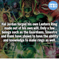 Batman, Memes, and Superman: Hal Jordan forged his own Lantern Ring  made out of his own will. Only a few  beings such as the Guardians, Sinestro  and Rami have shown to have the ability  and knowledge to make rings as well. Hal Jordan! - My other IG accounts @factsofflash @yourpoketrivia @webslingerfacts ⠀⠀⠀⠀⠀⠀⠀⠀⠀⠀⠀⠀⠀⠀⠀⠀⠀⠀⠀⠀⠀⠀⠀⠀⠀⠀⠀⠀⠀⠀⠀⠀⠀⠀⠀⠀ ⠀⠀--------------------- batmanvssuperman xmen batman superman wonderwoman deadpool spiderman hulk thor ironman marvel greenlantern theflash wolverine daredevil aquaman justiceleague homecoming greenarrow haljordan wallywest redhood avengers worldwarhulk injustice kylerayner barryallen like4like injustice2