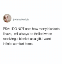 Dank, 🤖, and How: @HaleaMoriah  PSA: I DO NOT care how many blankets  I have, I will always be thrilled when  receiving a blanket as a gift. I want  infinite comfort items. Gonna make a comFORT with all these blankets.