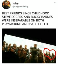 Friends, Memes, and Best: haley  @sergeantdaddy  BEST FRIENDS SINCE CHILDHOOD  STEVE ROGERS AND BUCKY BARNES  WERE INSEPARABLE ON BOTH  PLAYGROUND AND BATTLEFIELD Oh happy day repost steverogers buckybarnes