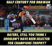 Dhawan!: HALF CENTURY FOR DHA WAN  HATERS, STILL YOU THINK I  SHOULDN'T HAVE BEEN SELECTED  FOR CHAMPIONS TROPHY? Dhawan!