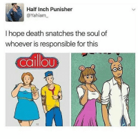 Caillou, Memes, and Rosie: Half Inch Punisher  @Yahiam  I hope death snatches the soul of  whoever is responsible for this  CailloU  OO Rosie thicc as fuck 😩