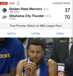 Golden State Warriors, Nba, and Oklahoma City Thunder: Half  LEAGUE PASS  LIVE  Golden State Warriors (0-1)  NBCSBA  37  Oklahoma City Thunder (0-2)  FSOK  70  Free Preview: Watch on NBA League Pass  WATCH  LISTEN  VIDEO   SSports  BAY AREA  IORS RT @WhistleSports: https://t.co/kQlL6usZG6