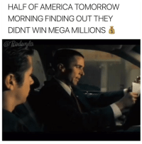 😫😫😫: HALF OF AMERICA TOMORROW  MORNING FINDING OUT THEY  DIDNT WIN MEGA MILLIONS  Rodwylo 😫😫😫