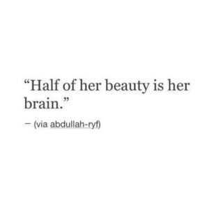 "Beauty Is: ""Half of her beauty is her  brain  92  (via abdullah-ry)"