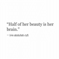 "Brain, Her, and Via: ""Half of her beauty is her  brain  - (via abdullah-ryf)"