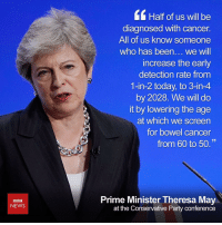 """Tap the link in our bio ☝️to see more from the speech, as well as analysis of what it means for you. Tackling cancer, building new homes and defending Brexit. UK Prime Minister Theresa May has delivered her big speech at the Conservative Party Conference with promises of new borrowing powers for councils so they can build more homes, a major strategy for tackling cancer and a promise that she was """"standing up for Britain"""" in talks with the EU. conservative CPC18 theresamay politics unitedkingdom bbcnews: Half of us will be  diagnosed with cancer.  All of us know someone  who has been... we will  increase the early  detection rate from  1-in-2 today, to 3-in-4  by 2028. We will do  it by lowering the age  at which we screen  for bowel cancer  from 60 to 50.""""  BBC  NEWS  Prime Minister Theresa May  at the Conservative Party conference Tap the link in our bio ☝️to see more from the speech, as well as analysis of what it means for you. Tackling cancer, building new homes and defending Brexit. UK Prime Minister Theresa May has delivered her big speech at the Conservative Party Conference with promises of new borrowing powers for councils so they can build more homes, a major strategy for tackling cancer and a promise that she was """"standing up for Britain"""" in talks with the EU. conservative CPC18 theresamay politics unitedkingdom bbcnews"""