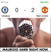 Chelsea, Memes, and True: Half-time  FA Cup  CHES  ELSE  OTBALL  Man United  Chelsea  MAURIZIO SARRI RIGHT NoW. True 😅