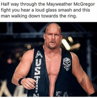 STONE COLD! STONE COLD! STONE COLD!!!!! I would flip 😂: Half way through the Mayweather McGregor  fight you hear a loud glass smash and this  man walking down towards the ring.  趴 STONE COLD! STONE COLD! STONE COLD!!!!! I would flip 😂