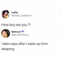 Af, Lazy, and Memes: hallie  @hallie_jacksonn  How lazy are you?!  Bahram  persianthotz  i take naps after I wake up from  sleeping 😂Lazy AF