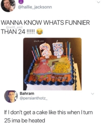 Goals, Memes, and Cake: @hallie_jacksonn  WANNA KNOW WHATS FUNNIER  @will _ent  @will_ent  Bahram  @persianthotz_  If I don't get a cake like this when l turn  25 ima be heated Goals😂😍