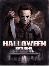 Michael Myers returns October 2017.: HALLOW FIFN  RETURNS Michael Myers returns October 2017.