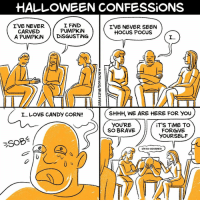 Candy, Halloween, and Love: HALLOWEEN CONFESSIONS  I'VE NEVER  CARVED  A PUMPKİN  1 FİND  PUMPKİN  ( DİSGUSTİNG  I'VE NEVER SEEN  HOCUS POCUS  で  L... LOVE CANDY CORN!!  SHHH, WE ARE HERE FOR You  YOU'RE  SO BRAVE  iT'S TIME T  FORGİVE  YOURSELF  I'M SO ASHAMED You're in a safe space (@maritsapatrinos) . . . . . . . comics halloween confessions pumpkin hocuspocus candycorn