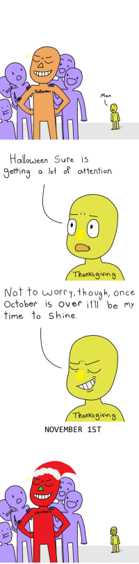 Halloween, Time, and Once: Halloween  Man   Halloween Sufe is  getting a lot of attention  Thanksgvin 9   Not to worry,though, once  October is over itll be my  time to Shine  Thonks givin 9   NOVEMBER 1ST  christma 3