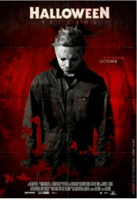 Michael Myers returns in 2017.: HALLOWEEN  THEATERS  OCTOBER Michael Myers returns in 2017.