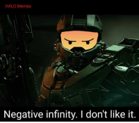 Halo, Infiniti, and Infinity: HALO Memes  Negative infinity. I don't like it Angry reacts only ~Ichor
