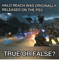 HALO REACH WAS ORIGINALLY RELEASED ON THE PS3 22 TRUE OR