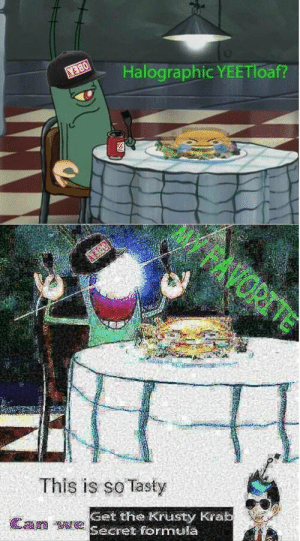 🅱️lankton's meal: Halographic YEETToaf?  This is so Tasty  aet the Krusty Kra  Secret formata 🅱️lankton's meal