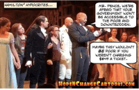 "Also, they're changing the play's name to ""Douchenozzles - The Musical""...: HAMILTON HYPOCRITES  MR. PENCE, WERE  AFRAID THAT YOUR  GOVERNMENT WON'T  BE ACCESSIBLE TO  THE POOR AND  DOWNTRODDEN  MAYBE THEY WOULDN'T  BE POOR IF You  WEREN'T CHARGING  $849 A TICKET.  HODENCMANCECADTOONG.COM Also, they're changing the play's name to ""Douchenozzles - The Musical""..."