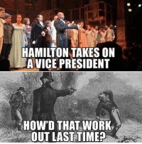 hamilton: HAMILTON TAKES ON  AVICE PRESIDENT  HOWD THAT WORK  OUT LAST TIME?