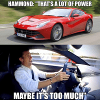 """Meme, Memes, and Too Much: HAMMOND: """"THAT'S A LOT OF POWER  FI2 FNE  @Clarkson Dan  MAYBE IT'S TOO MUCH"""" SLIDE LEFT! What are your thoughts on the 812 SuperFast! I didn't like the initial pictures but now seeing the videos I think it looks fantastic and can't wait to see one in person! Ferrari812Superfast 812 F12 perfectroadtrip carmeme carmemes modified carporn carenthusiast carphotography carthrottle carfection exotic roadcar racecar torturedtires inspiration iconic perfection petrolhead streetcar DriveTastefully justcarguythings killalltires loveofcars boost v8 motoring maaad Follow the Crew: @nissan_420sx, @yeg_jdm_memes, @brapstustustu, @modifiedcars_meme"""
