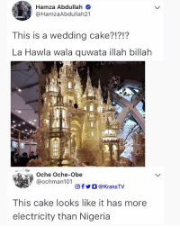 Crossing the national red line anyhow . . krakstv: Hamza Abdullah  @HamzaAbdullah21  This is a wedding cake?1?1?  La Hawla wala quwata illah billah  3s.  Oche Oche-Obe  @ochman101  回f y O @ KraksTV  This cake looks like it has more  electricity than Nigeria Crossing the national red line anyhow . . krakstv