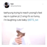 sugabbybts:  this is all i hear every time yoongi speaks  cr: yoongle : han  @barbiefobia  taehyung trying to reach yoongi's fast  rap in cypher pt.2 omg it's so funny,  i'm laughing cute baby @BTS twt sugabbybts:  this is all i hear every time yoongi speaks  cr: yoongle