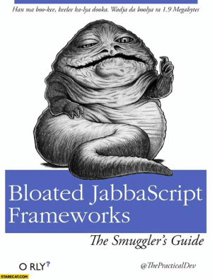 """It is a Progressive Web Application"": Han ma boo-kee, keelee ka-lya dooka. Wadja da boolya ra 1.9 Megabytes  Bloated JabbaScript  Frameworks  The Smuggler's Guide  O RLY?  @ThePracticalDev  STARECAT.COM ""It is a Progressive Web Application"""