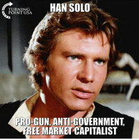 Han Solo, Memes, and Free: HAN SOLO  TURNING  POINT USA  PRO-GUN, ANTI-GOVERNMENT  FREE MARKET CAPITALIST #BigGovSucks