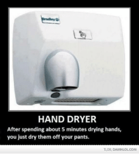 Hand Dryer: HAND DRYER  After spending about 5 minutes drying hands,  you just dry them off your pants.  TLDR, DAMN LLOLCOM