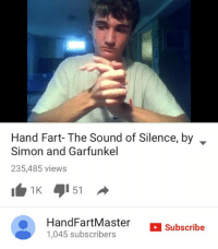 me👏irl: Hand Fart- The Sound of Silence, by  Simon and Garfunkel  235,485 views  51  O an  FartMaster  Subscribe  1,045 subscribers me👏irl