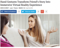 Facebook Share: Hand Gestures Transform Friend's Story Into  Immersive Virtual Reality Experience  NEWS IN BRIEF Local Friends ISSUE 51.16 Apr 20, 2015  Share on Facebook  Share on Twitter  зу